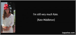 still very much Kate. - Kate Middleton