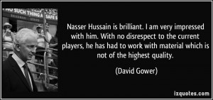Hussain is brilliant. I am very impressed with him. With no disrespect ...