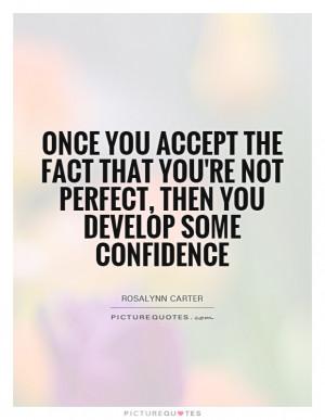 ... Quotes Not Perfect Quotes Self Acceptance Quotes Rosalynn Carter