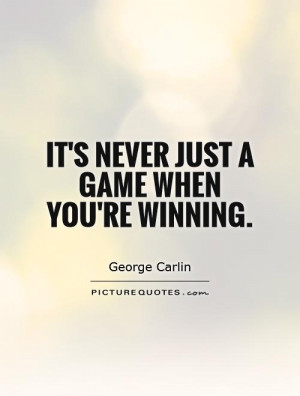 It 39 s never just a game when you 39 re winning Picture Quote 1