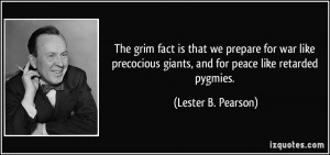 ... giants, and for peace like retarded pygmies. - Lester B. Pearson