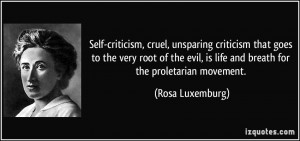 Self-criticism, cruel, unsparing criticism that goes to the very root ...