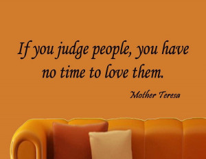 If You Judge People Mother Teresa Wall Quote Decal
