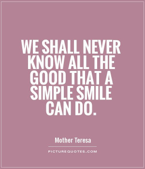 ... never know all the good that a simple smile can do Picture Quote #1