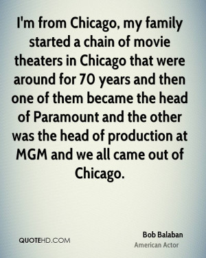 from Chicago, my family started a chain of movie theaters in Chicago ...