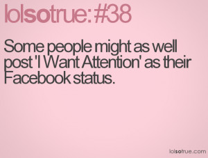 ... people might as well post 'I Want Attention' as their Facebook status