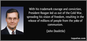 courage and conviction, President Reagan led us out of the Cold War ...