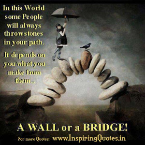 In the world some people will always throw stones in your Path. It ...