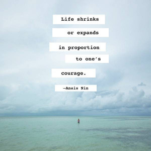 Anais Nin Quote: Life Shrinks or Expands in Proportion to One's ...