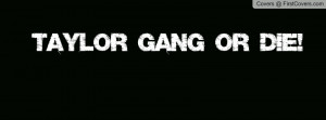 taylor gang or die! Profile Facebook Covers
