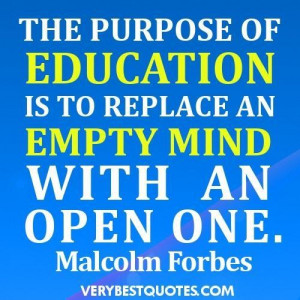 Education quotes the purpose of education is to replace an empty mind ...