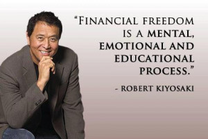 Robert Kiyosaki Money Quote - Financial Freedom is a mental, emotional ...