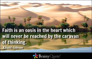 Faith is an oasis in the heart which will never be reached by the ...