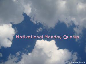 monday motivate2 1024x768 Motivational Monday Quotes