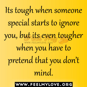 ... ignore you, but its even tougher when you have to pretend that you don