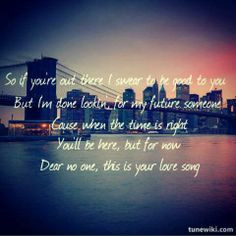 ... done lookin' for my future someone.... Dear No One- Tori Kelly More