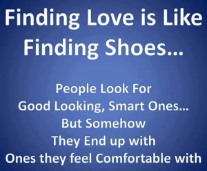 Finding love is like finding shoes ….People look for Good Looking ...