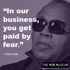 Frank Lucas: In Our Business You Get Paid By Fear.