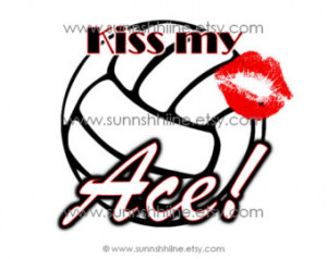Kiss My Ace VOLLEYBALL Iron-on Tran sfer Design (Volleyball, Sports ...