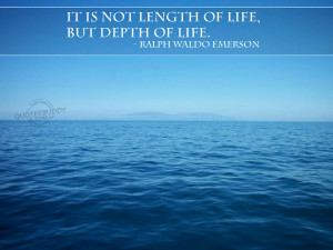 it is not length of life but depth of life ralph waldo emerson