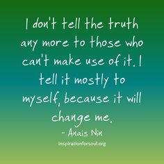 anais nin quote and seriously the only way more truer quotes best path ...