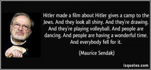 Hitler made a film about Hitler gives a camp to the Jews. And they ...