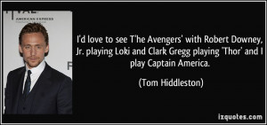 ... Gregg playing 'Thor' and I play Captain America. - Tom Hiddleston