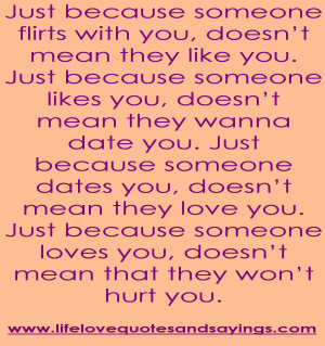 Just because someone flirts with you, doesn't mean they like you.