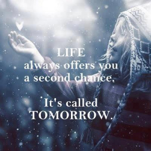 Life Always Offers You A Second Chance, It's Called Tomorrow: Quote ...