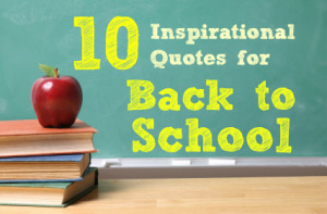 10 Inspirational Quotes for a Back to School Season!