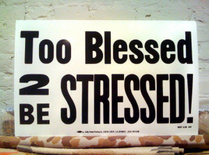 "Savvy Quote: "" I'm Too Blessed To Be Stressed"""
