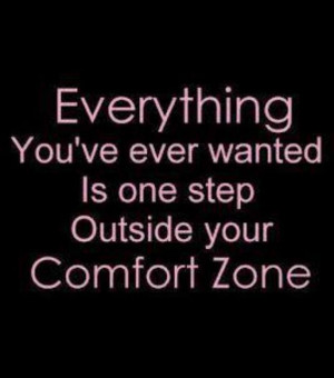 one step outside your comfort zone.