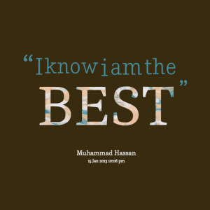 Quotes Picture: i know i am the best