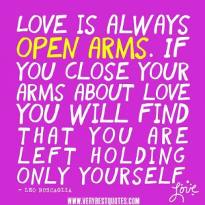 love quotes love is always open arms. if you close your arms ...