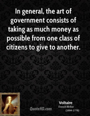 In general, the art of government consists of taking as much money as ...
