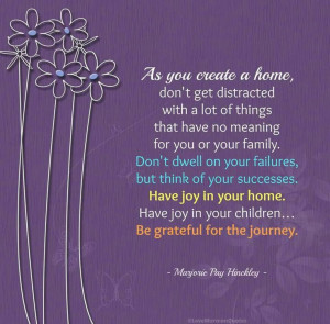 Marjorie Hinckley quote about creating a home and distractions