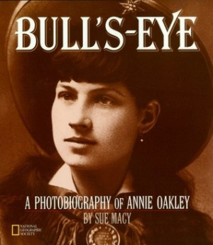 Bull's-Eye: A Photobiography of Annie Oakley