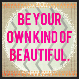 Funny Artist Quotes About Love: Be Your Own Kind Of Beautiful Quote In ...