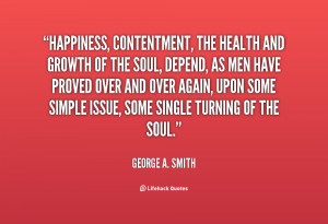 quote-George-A.-Smith-happiness-contentment-the-health-and-growth-of ...