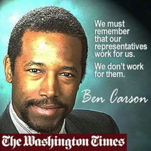 Ben Carson Quote. We must remember that our representatives work for ...