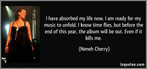 have absorbed my life now. I am ready for my music to unfold. I know ...