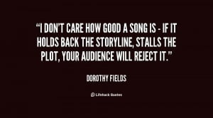 quote-Dorothy-Fields-i-dont-care-how-good-a-song-84564.png