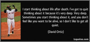 start thinking about life after death. I've got to quit thinking ...