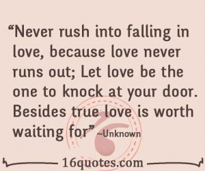 ... the one to knock at your door. Besides true love is worth waiting for