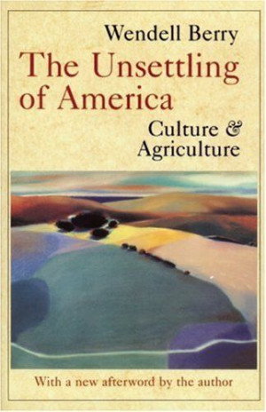 My favorite book about agriculture/culture. All of Wendell Berry's ...