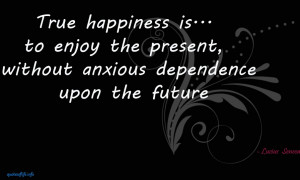 ... the Present,without anxious dependence upon the Future ~ Future Quote