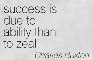 Success Is Due To Ability Than To Zeal. - Charles Buxton