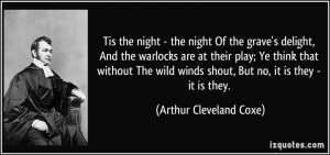 ... winds shout, But no, it is they - it is they. - Arthur Cleveland Coxe