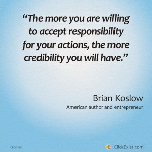 ... your actions, the more credibility you will have - Brian Koslow #Quote