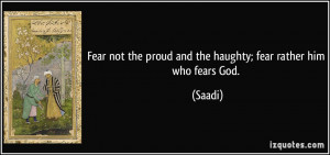 Fear not the proud and the haughty; fear rather him who fears God ...
